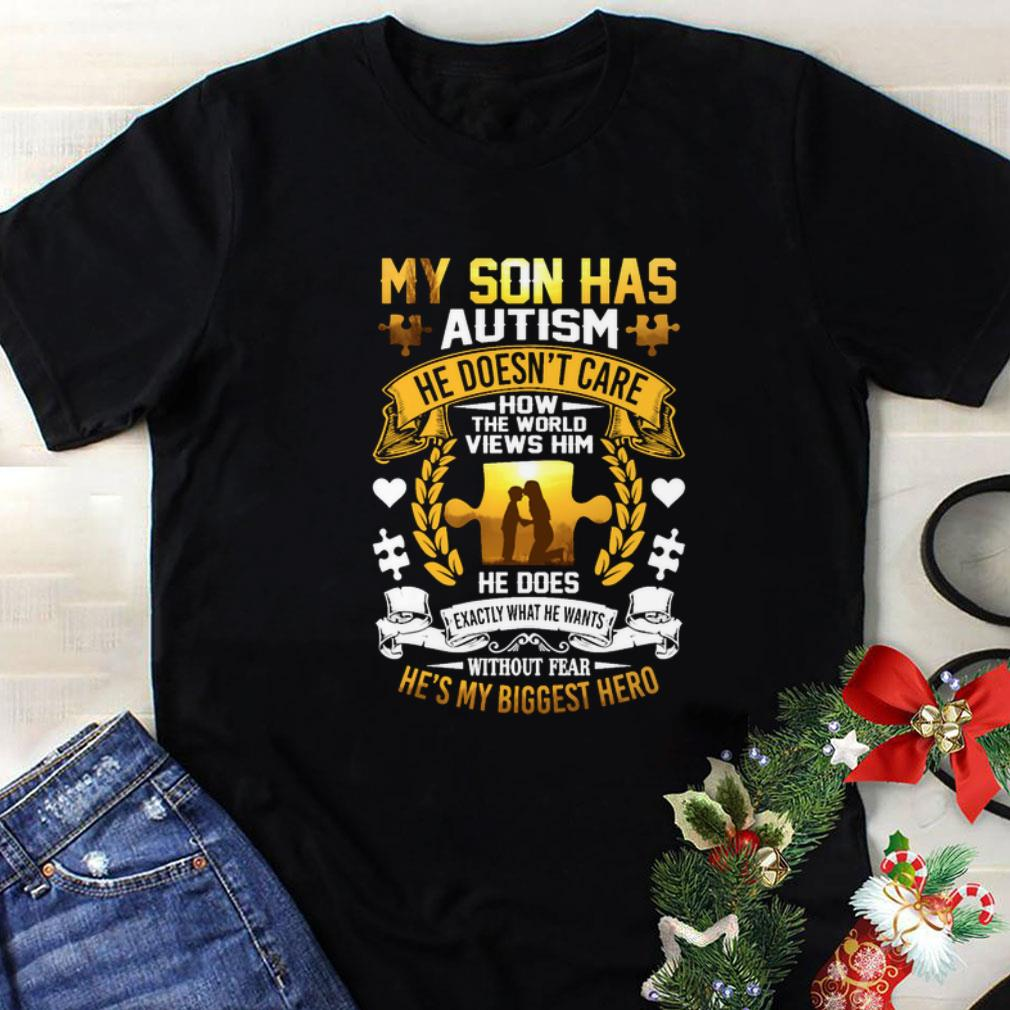 My son has Autism he doesn't care how the world views him shirt