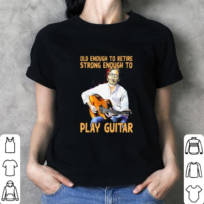 Old enough to retire strong enough to Play Guitar shirt 3