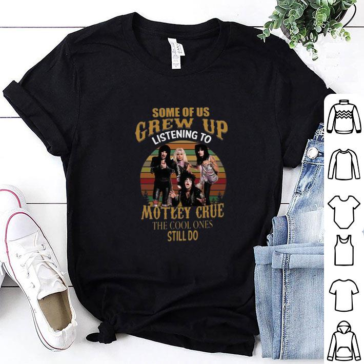 Some Of Us Grew Up Motley Crue The Cool Ones Still Do Vintage shirt