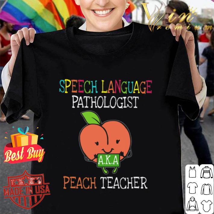 Speech Language Pathologist A.K.A Peach Teacher shirt