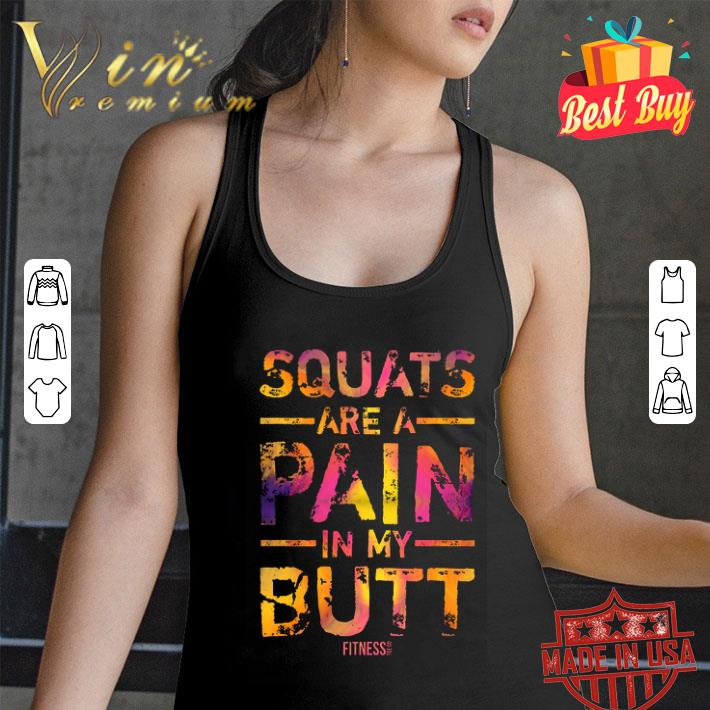 Squats are a pain in my butt fitness shirt