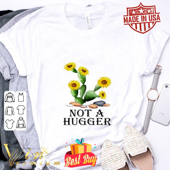 Sunflower Cactus not a hugger shirt