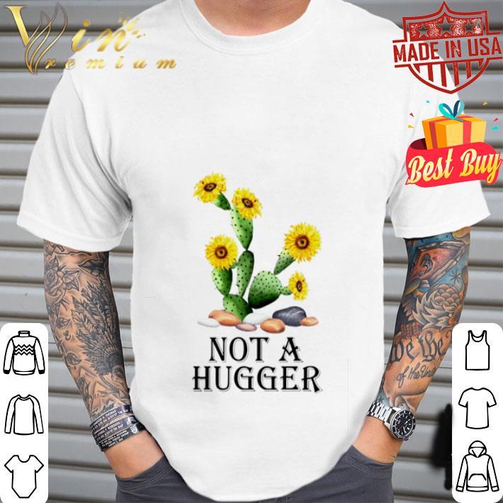 Sunflower Cactus not a hugger shirt