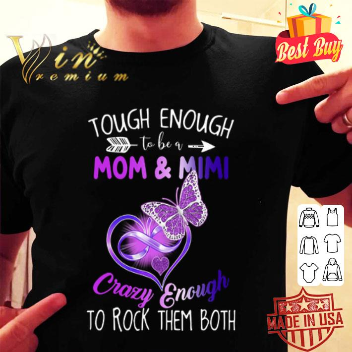 Tough enough to be a mom & mimi crazy enough to rock them both shirt