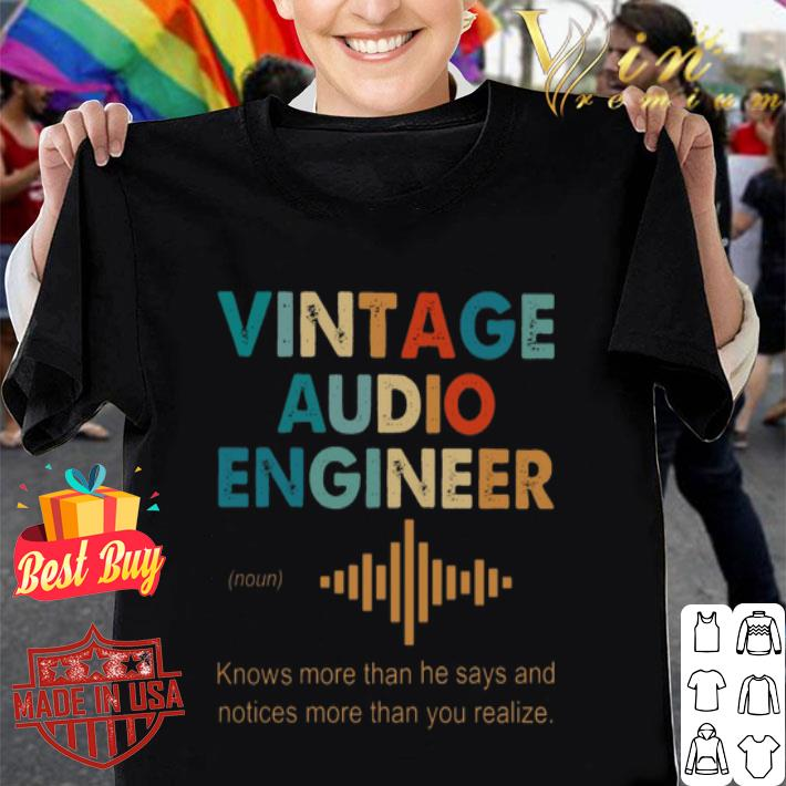 Vintage Audio Engineer noun Knows more than he says and notices shirt