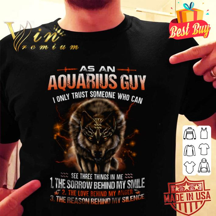 Wolf As an aquarius guy i only trust someone who can see three shirt