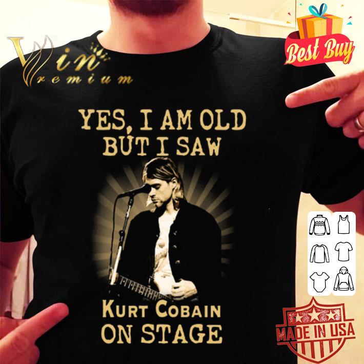 Yes i am old but i saw Kurt Cobain on stage shirt