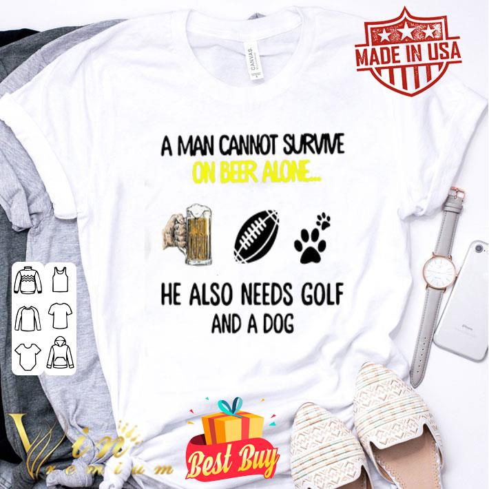 A man cannot survive on beer alone he also needs golf and a dog paw NFL shirt