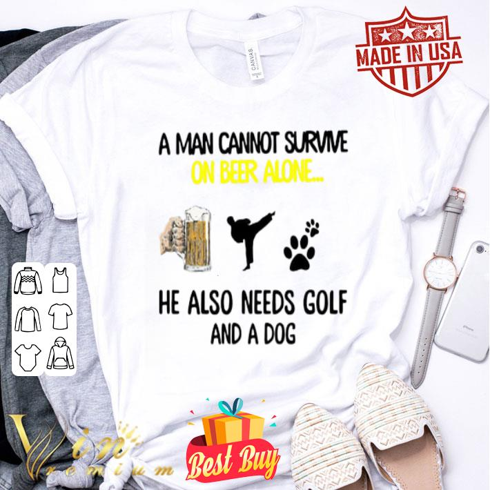 A man cannot survive on beer alone he also needs karate and a dog paw shirt