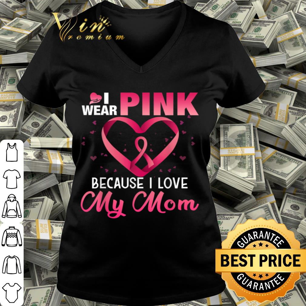 Breast Cancer Awareness I Wear Pink For My Mom shirt