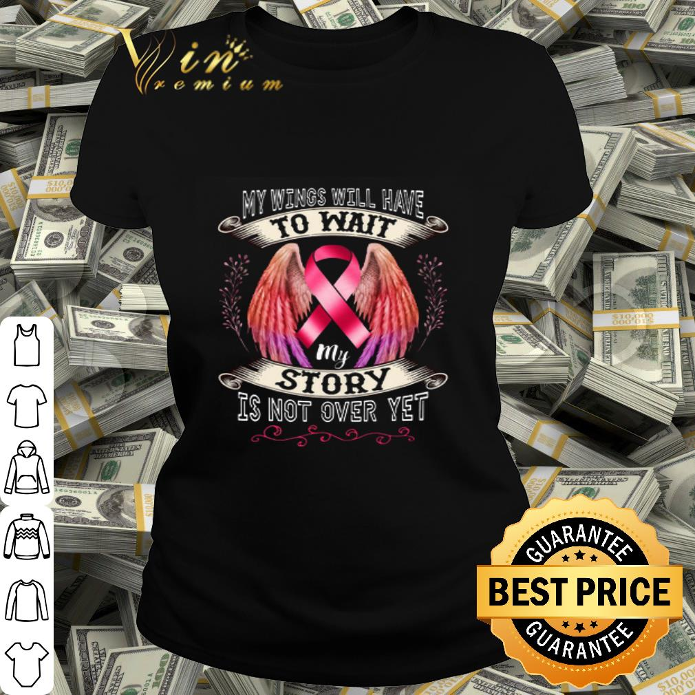 Breast Cancer Awareness My Wings Will Have To Mait My Story Is Not Over Yet shirt