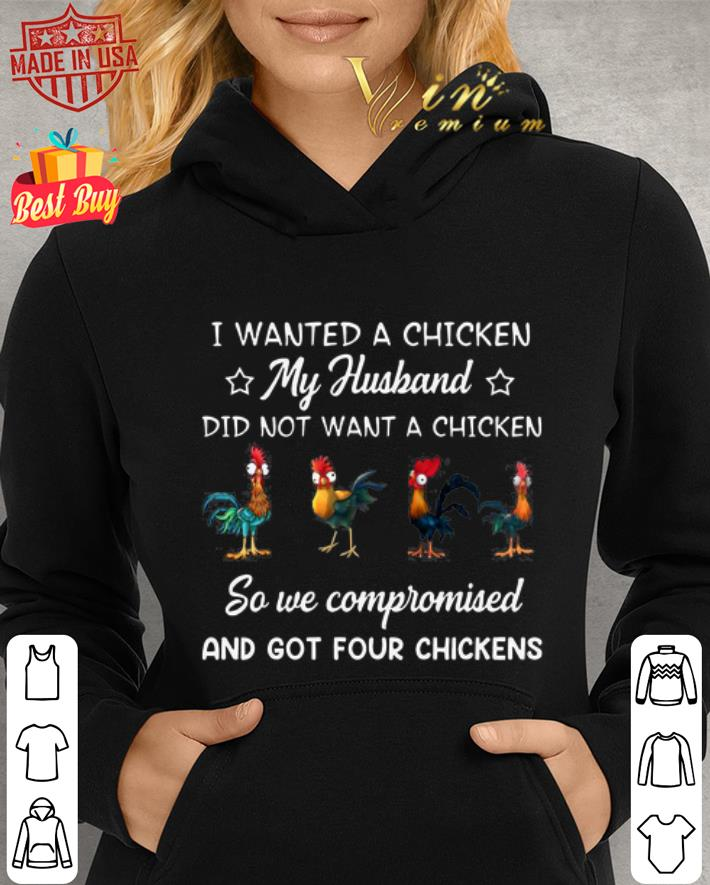 Chickens i wanted a chicken my husband did not want a chicken shirt