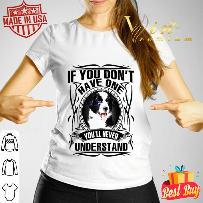 English Shepherd If you don't have one you'll never understand shirt