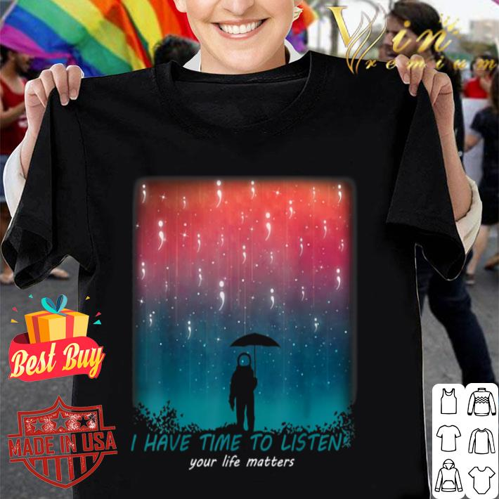 I Have Time To Listen Suicide Prevention Awareness shirt