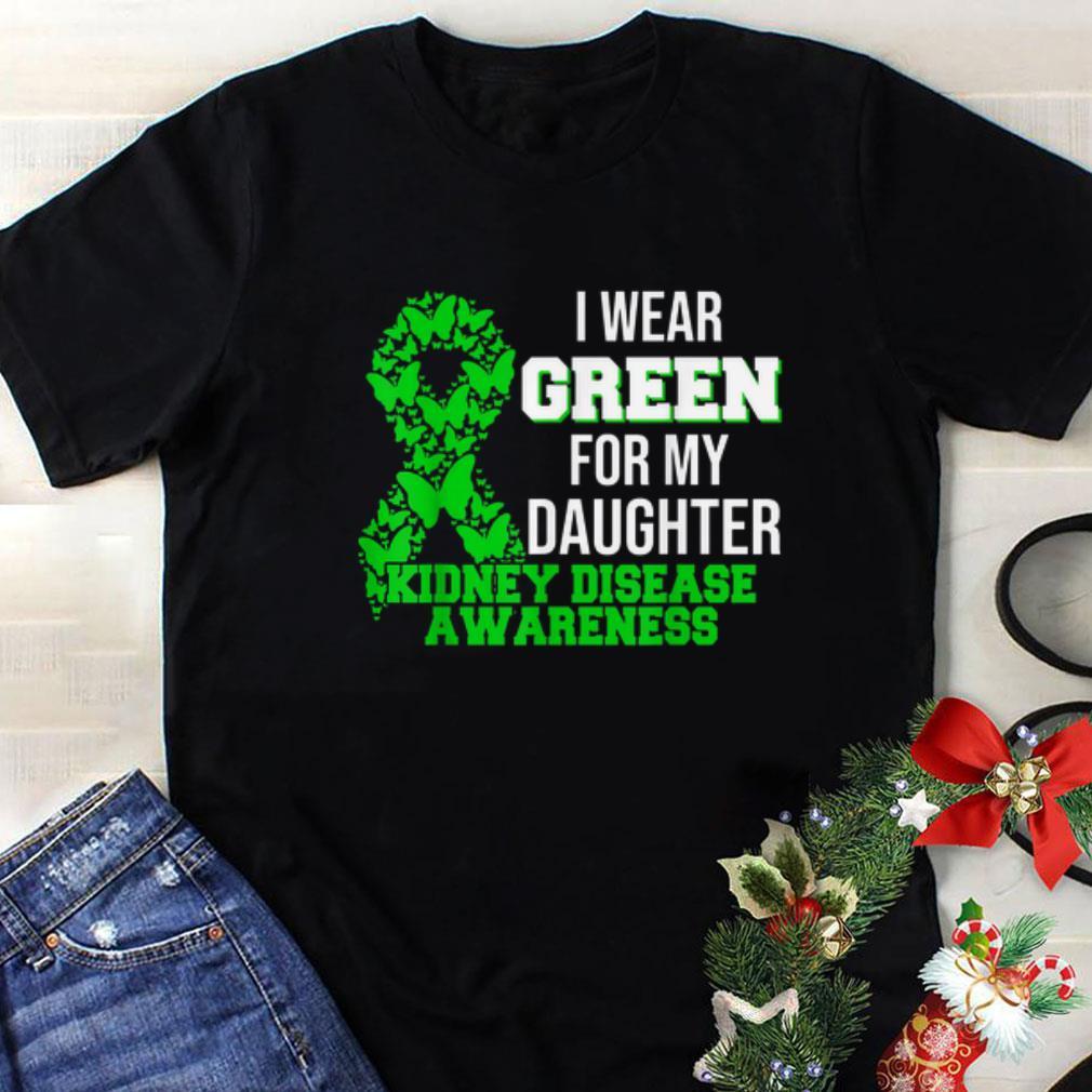I Wear Green For My Daughter Kidney Disease Awareness shirt