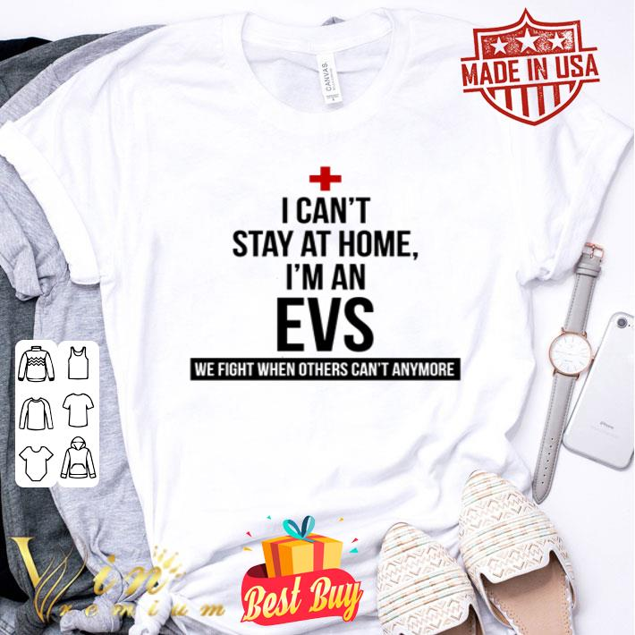 I can't stay at home I'm an EVS Coronavirus shirt