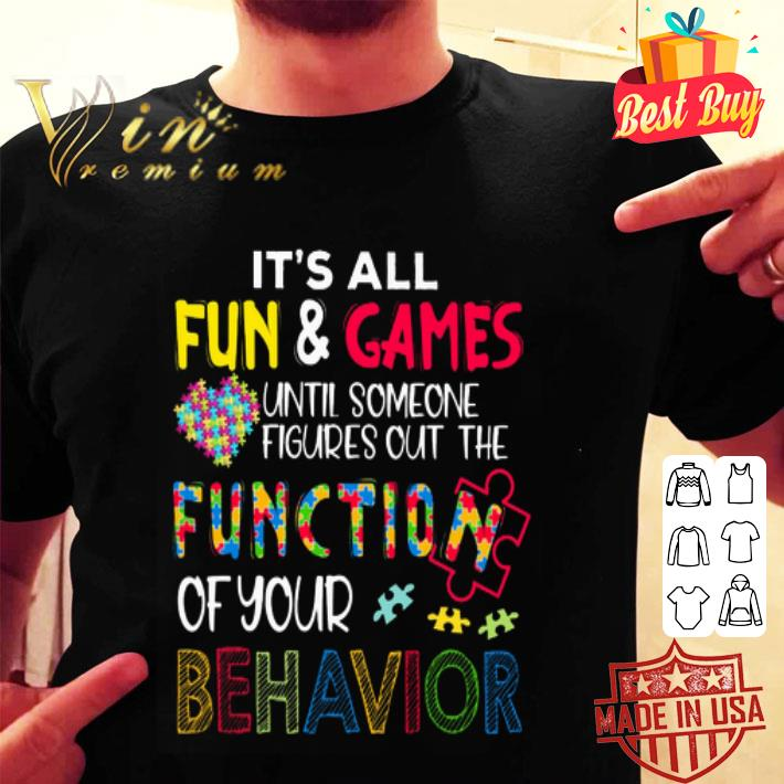 It's all fun & games until someone figures out the function of your behavior shirt