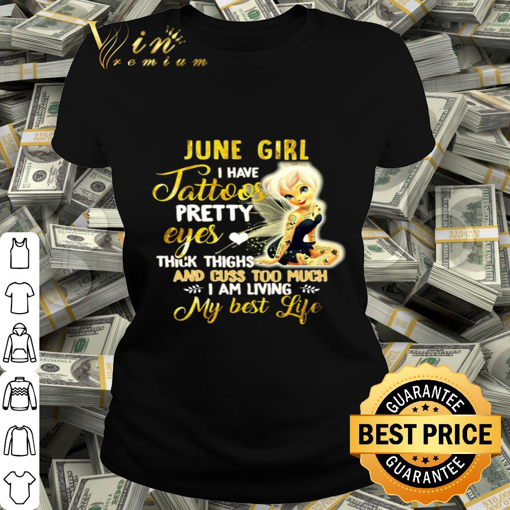 June Girl I Have Tattoos Pretty Eyes I Am Living My Best Life shirt