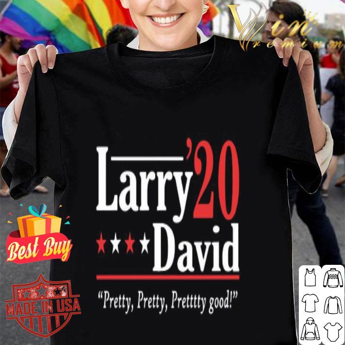 Larry David 2020 Pretty Pretty Pretty Good shirt