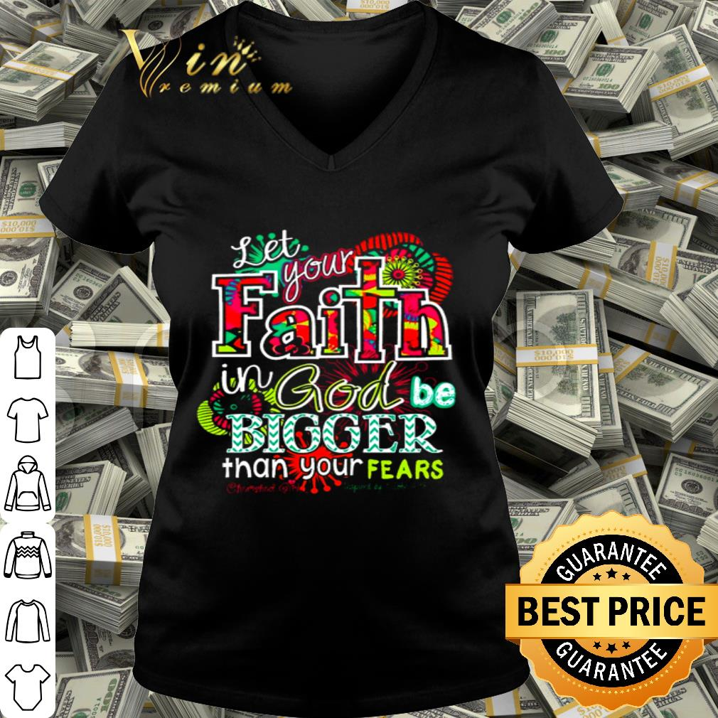 Let your faith in God be bigger than your fears shirt