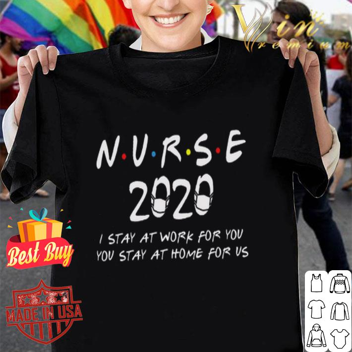 Nurse 2020 i stay at work for you you stay at home for us Coronavirus shirt