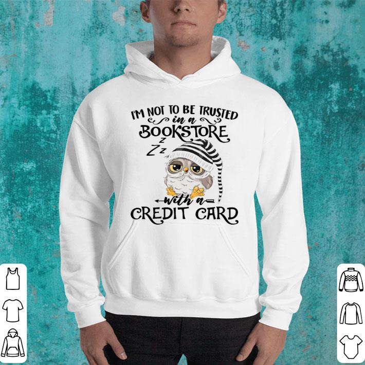 Owl I'm not to be trusted in a bookstore with a credit card shirt