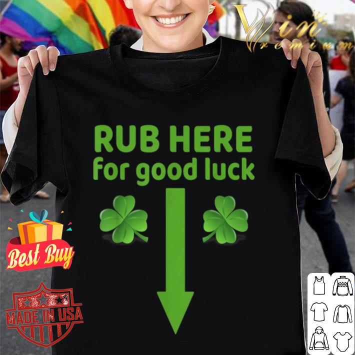 Rub Here for Good Luck Naughty St. Patrick's Day Tshirt