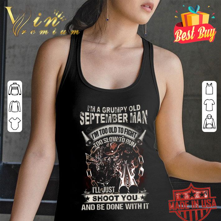 Skull gun i'm grumpy old september man i'm too old fight shoot you shirt