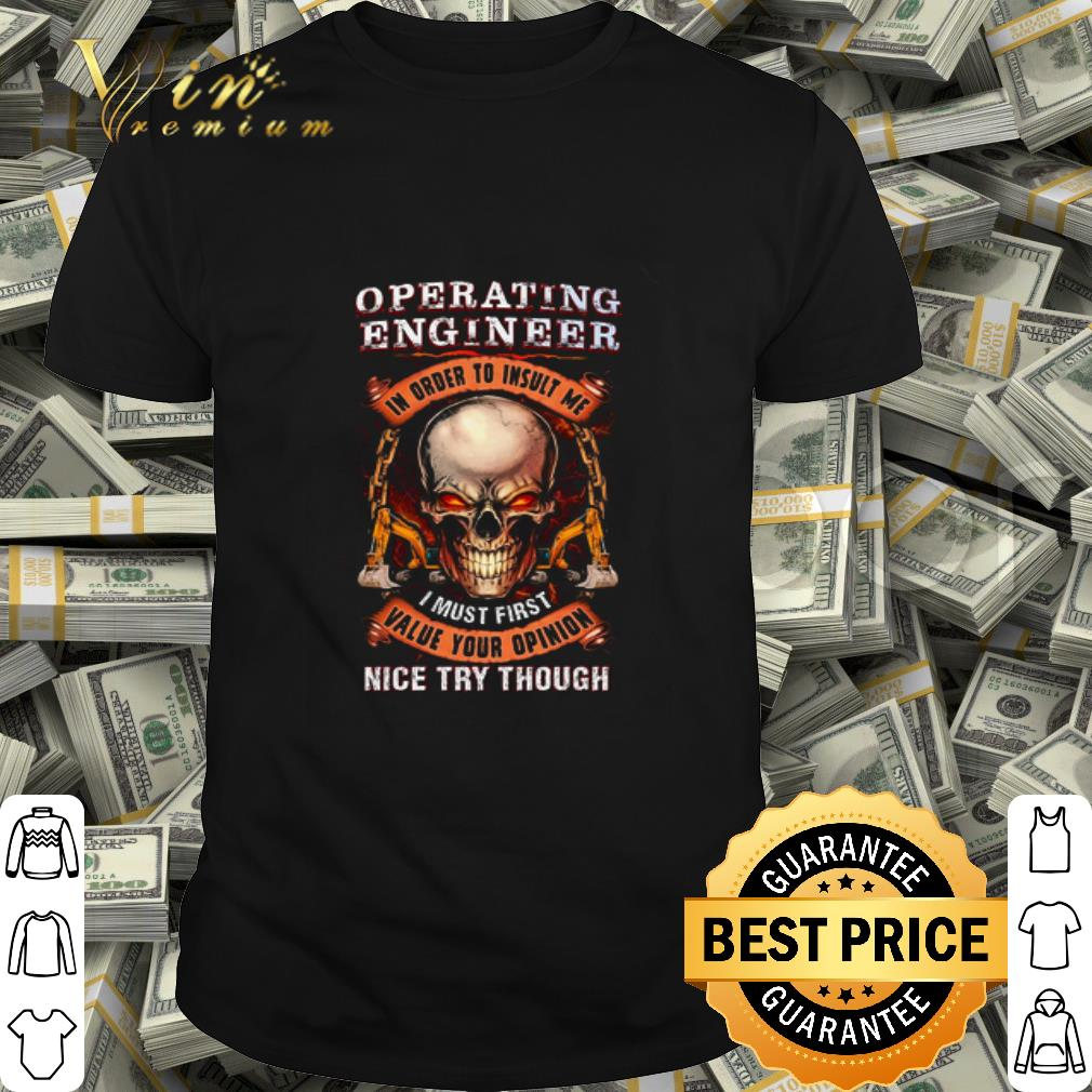 Skull operating engineer in order to insult me i must first shirt