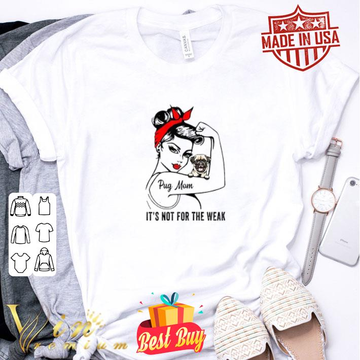 Strong girl pug mom it's not for the weak shirt