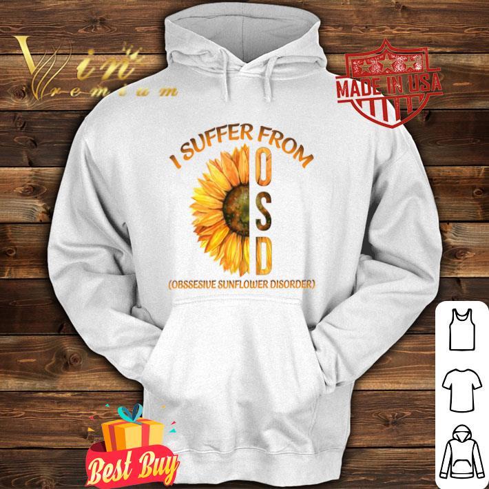 Sunflower I Suffer From Osd Obssesive Sunflower Disorder shirt