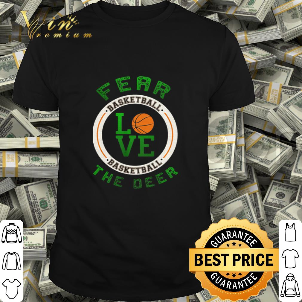 Fear basketball love basketball the deer shirt