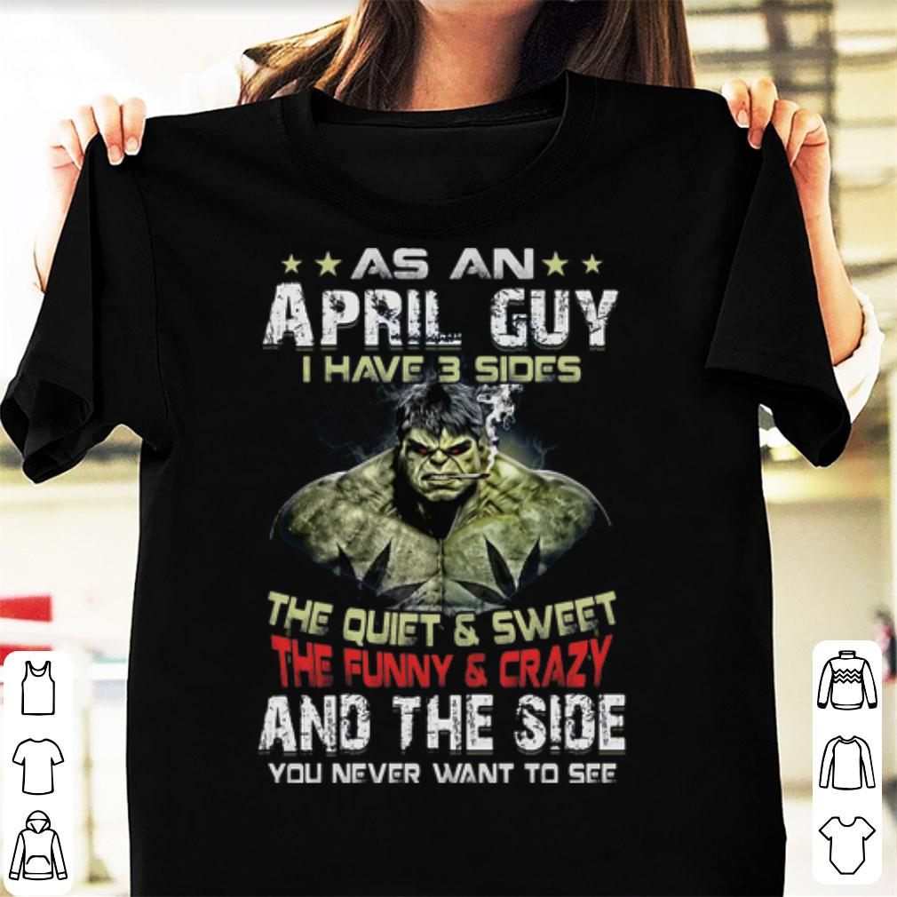 Hulk As An April Guy I Have 3 Sides And The Side You Never Want To See Shirt 1