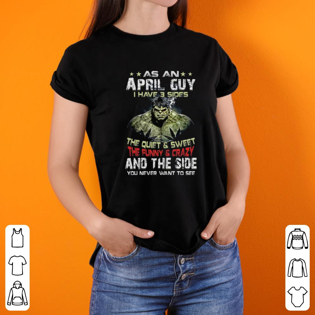 Hulk As An April Guy I Have 3 Sides And The Side You Never Want To See Shirt 3