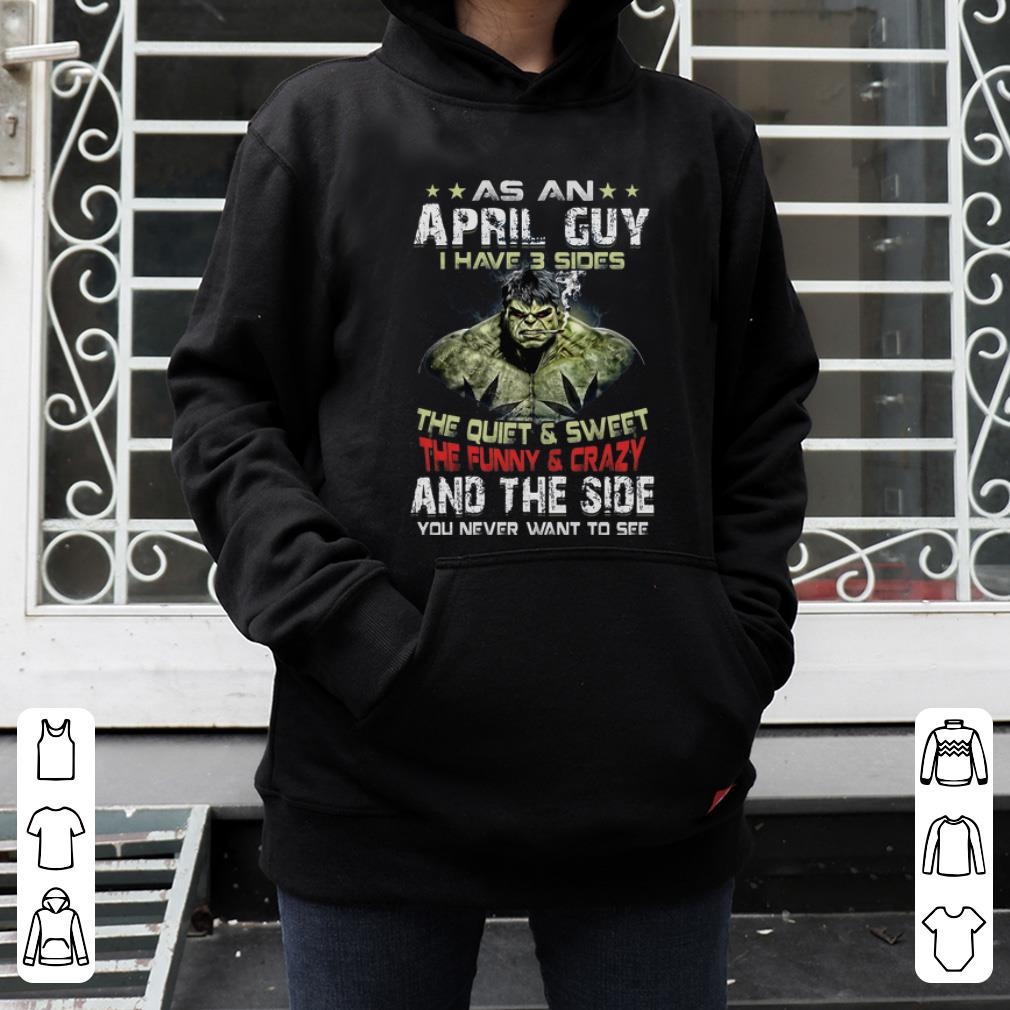 Hulk As An April Guy I Have 3 Sides And The Side You Never Want To See Shirt
