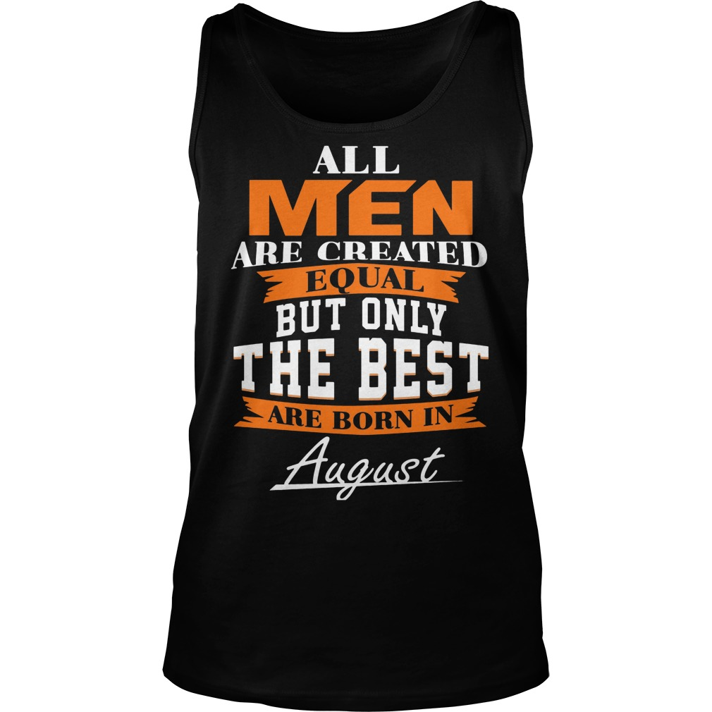 All Men Are Created Equal But Only The Best Are Born In August Tanktop