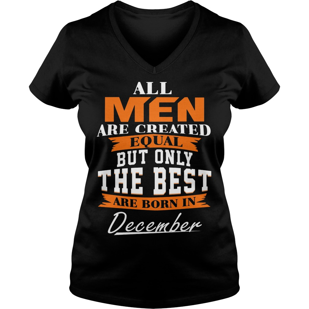 All Men Are Created Equal But Only The Best Are Born In December V Neck