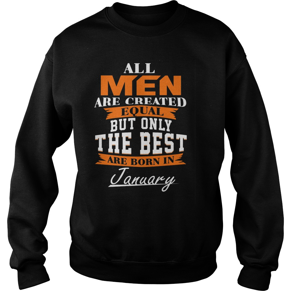 All Men Are Created Equal But Only The Best Are Born In January Sweater