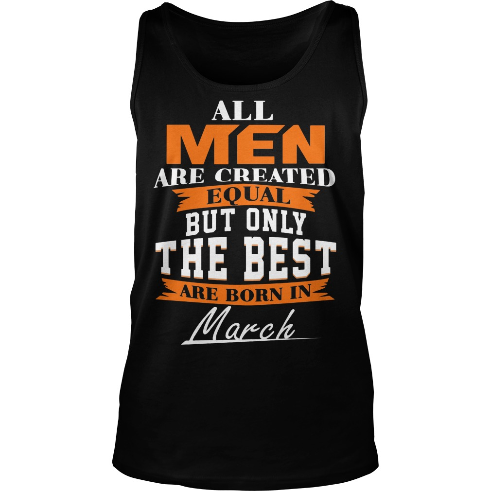 All Men Are Created Equal But Only The Best Are Born In March Tanktop