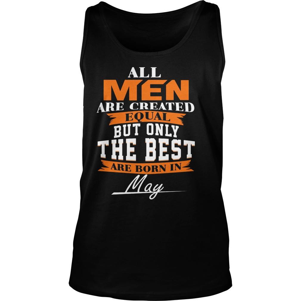 All Men Are Created Equal But Only The Best Are Born In May Shirt Tanktop