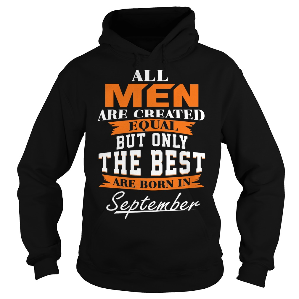 All Men Are Created Equal But Only The Best Are Born In September Hoodie