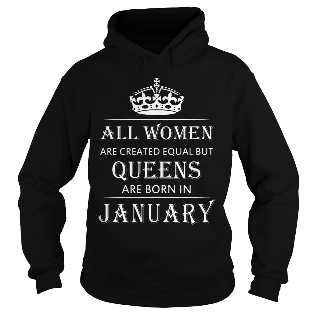 All Women Are Created Equal But Queens Are Born In January Hoodie