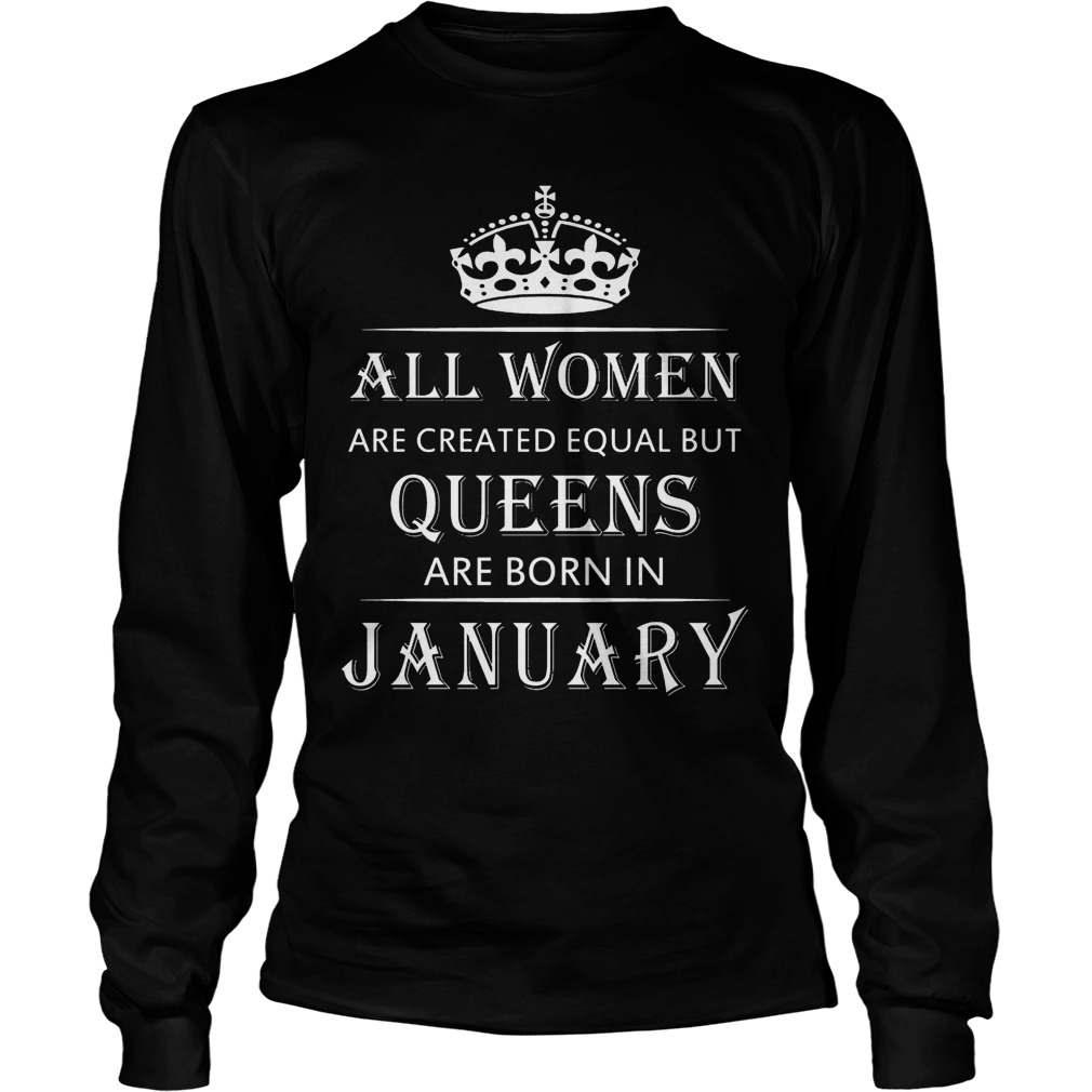 All Women Are Created Equal But Queens Are Born In January Longsleeve