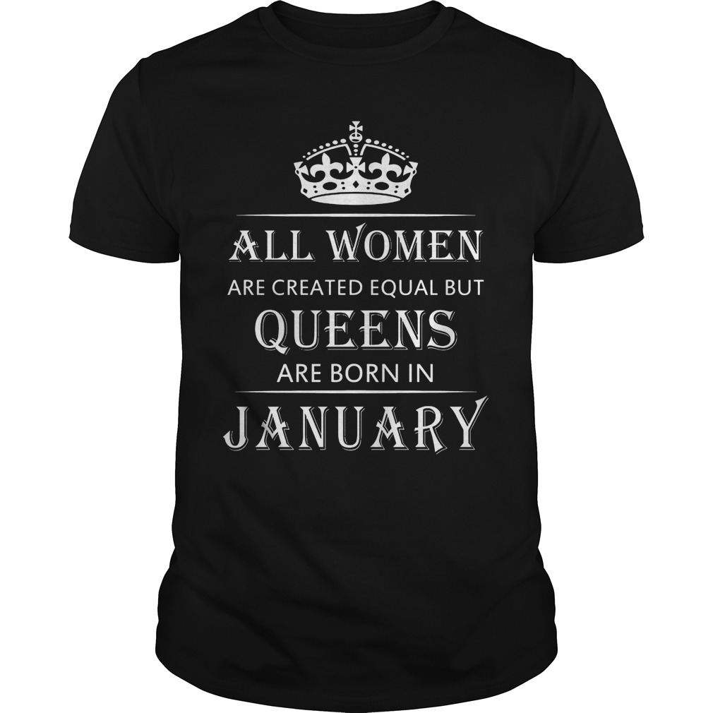 All Women Are Created Equal But Queens Are Born In January Shirt