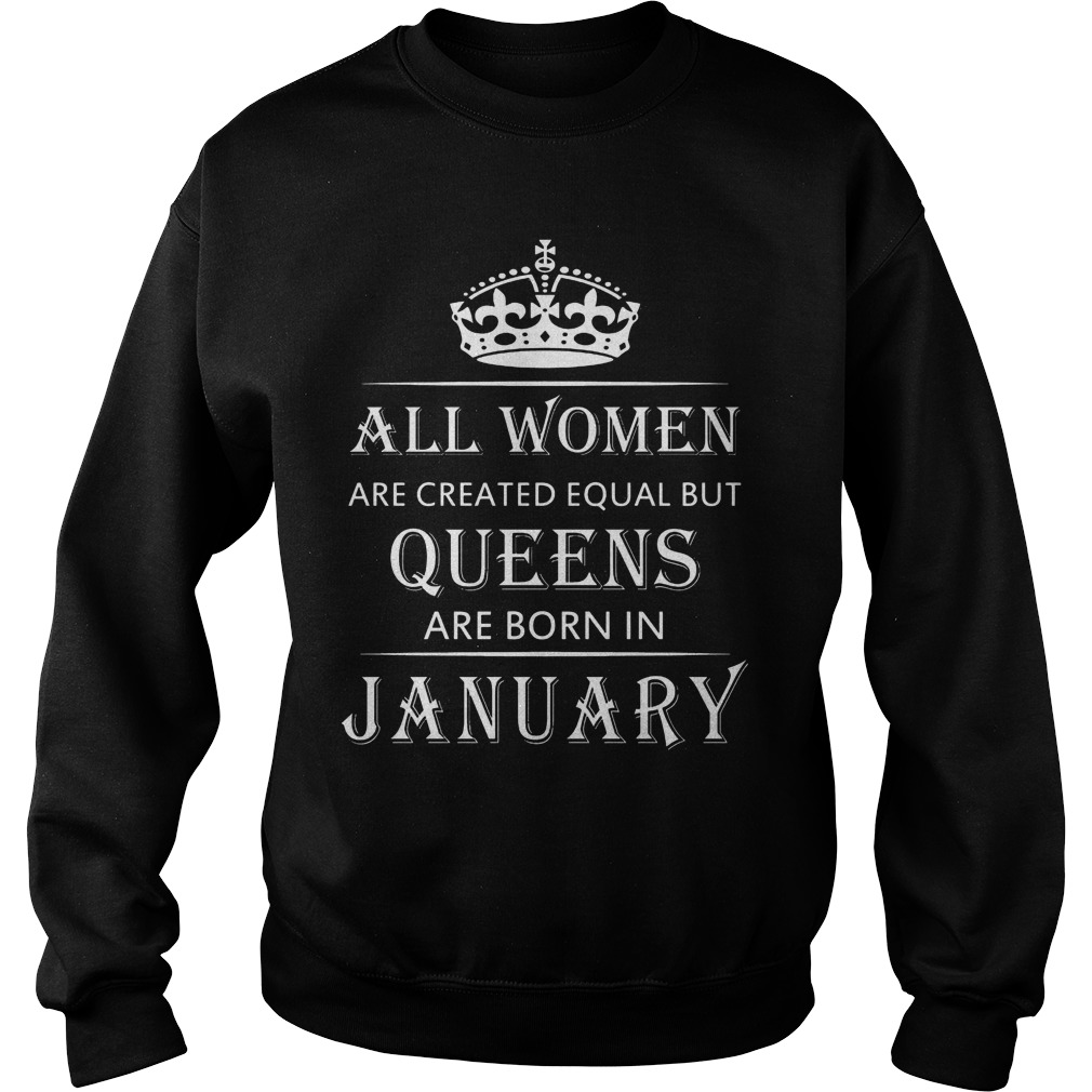 All Women Are Created Equal But Queens Are Born In January Sweater