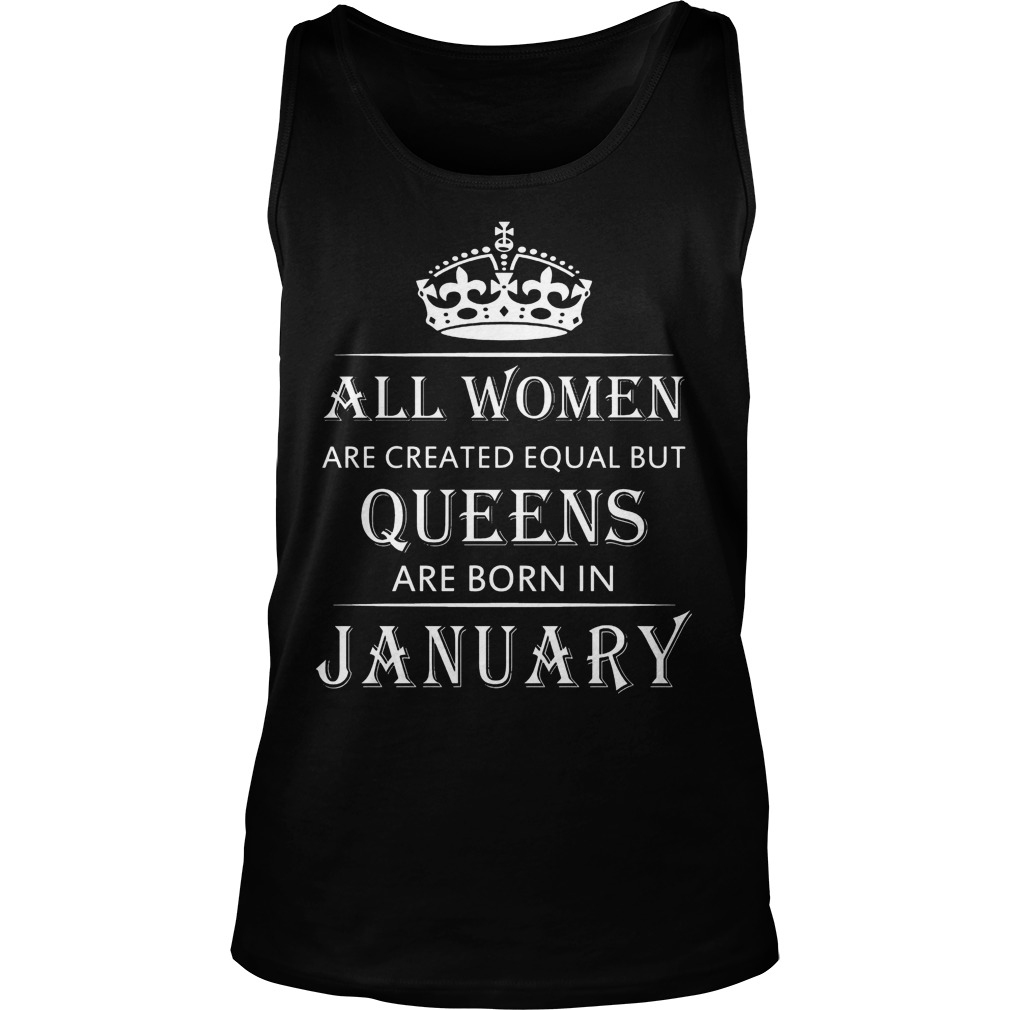 All Women Are Created Equal But Queens Are Born In January Tanktop