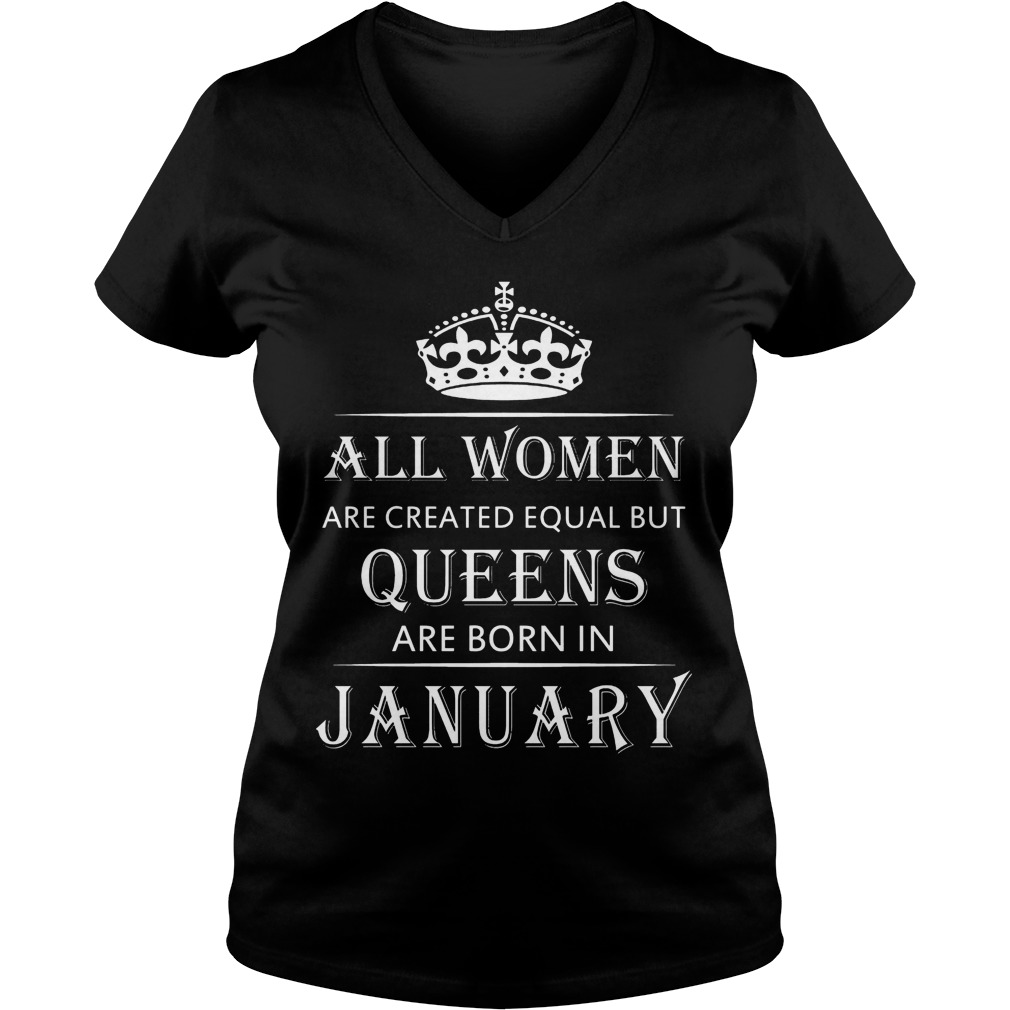 All Women Are Created Equal But Queens Are Born In January Vneck
