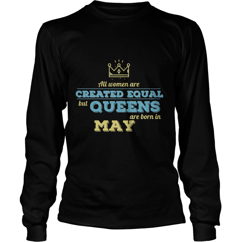 All Women Are Created Equal But Queens Are Born In May Longsleeve