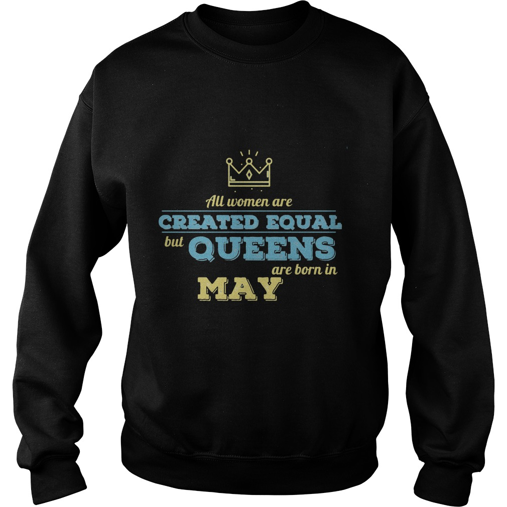 All Women Are Created Equal But Queens Are Born In May Sweater