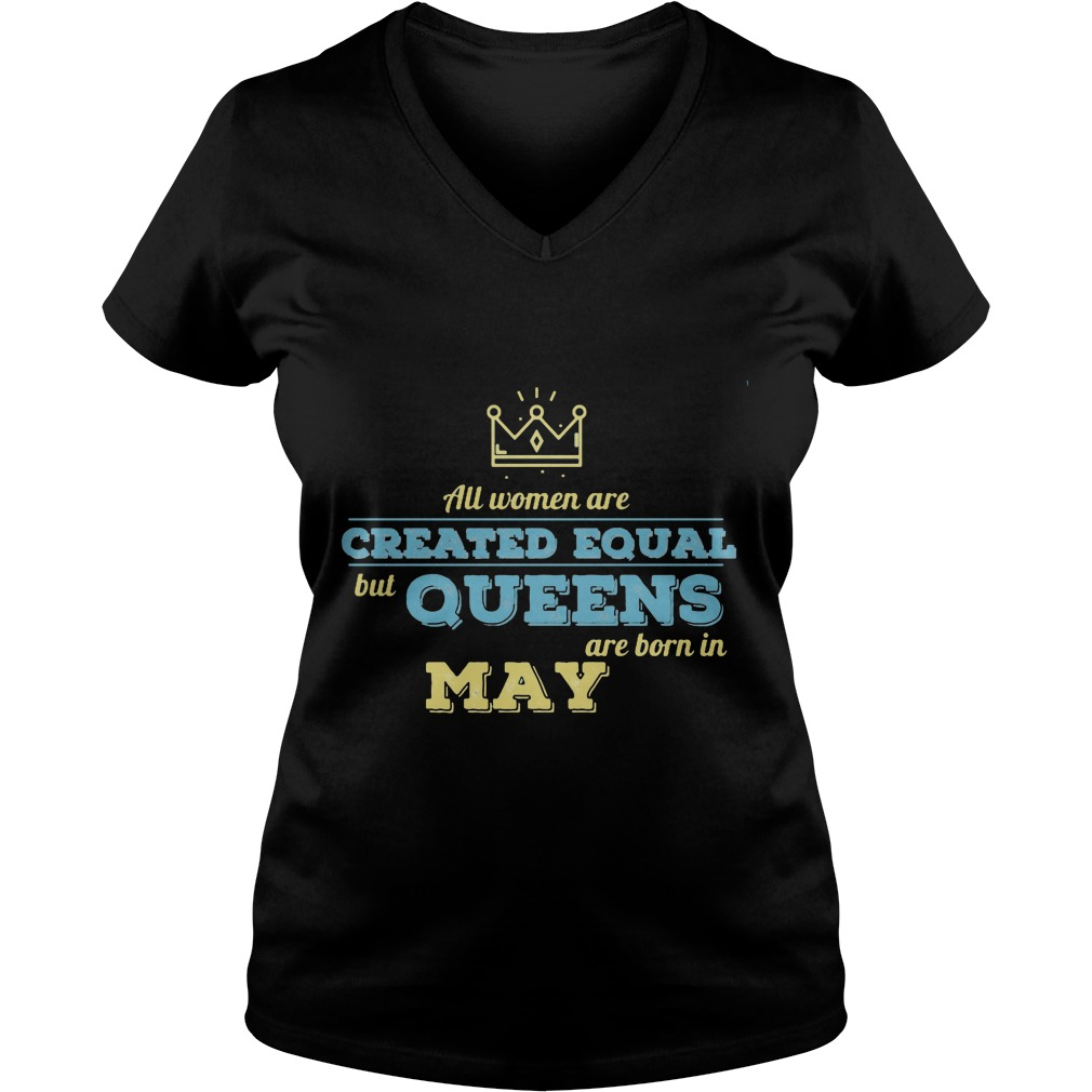 All Women Are Created Equal But Queens Are Born In May Vneck